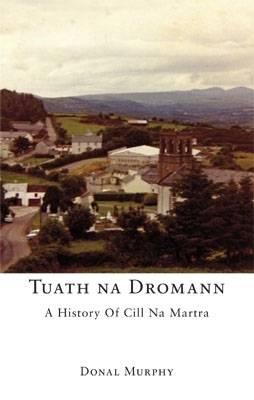 Tuath Na Dromann: A History of Cill Na Martra (Paperback)