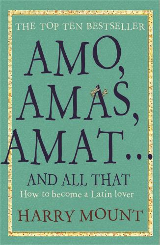 Amo, Amas, Amat ... and All That: How to Become a Latin Lover (Paperback)