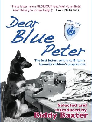 Dear Blue Peter ...: The Best of 50 Years of Letters to Britain's Favourite Children's Programme (Hardback)