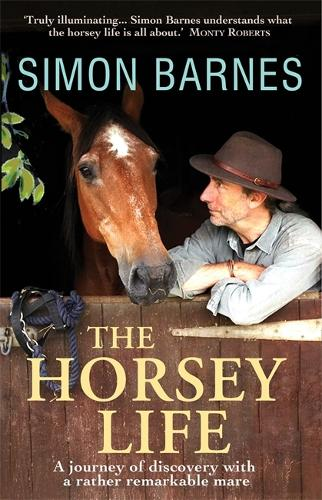 The Horsey Life: A Journey of Discovery with a Rather Remarkable Mare (Paperback)
