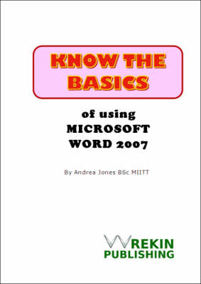 Know the Basics of Using Microsoft Word 2007 (Spiral bound)