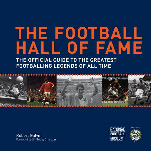 The Football Hall of Fame: The Greatest Football Legends of All Time (Hardback)
