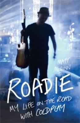 Roadie: My Life On The Road With Coldplay (Hardback)