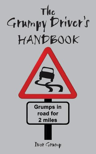 The Grumpy Driver's Handbook: A Grump's Guide to the Highway Code (Hardback)