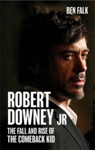Robert Downey Jr.: The Fall and Rise of the Comeback Kid (Hardback)