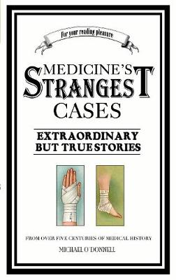 Medicine's Strangest Cases: Extraordinary but True Tales from over five centuries of Medical History (Paperback)