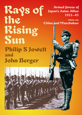 Rays of the Rising Sun: Armed Forces of Japan's Asian Allies 1931-45 Volume 1: China & Manchukuo (Paperback)