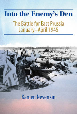 Into the Enemy's Den: The Battle for East Prussia January-April 1945 (Hardback)