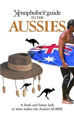 The Xenophobe's Guide to the Aussies - Xenophobe's Guides (Paperback)