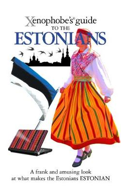 The Xenophobe's Guide to the Estonians - Xenophobe's Guides (Paperback)
