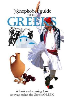 The Xenophobe's Guide to the Greeks - Xenophobe's Guides (Paperback)