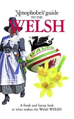 The Xenophobe's Guide to the Welsh - Xenophobe's Guides (Paperback)