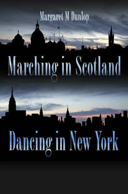 Marching in Scotland, Dancing in New York (Hardback)