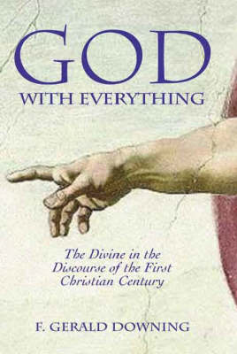 God with Everything: The Divine in the Discourse of the First Christian Century (Hardback)