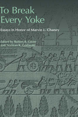 To Break Every Yoke: Essays in Honor of Marvin L. Chaney - Social World of Biblical Antiquity - Second Series No. 3 (Hardback)