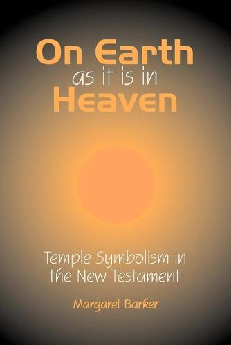 On Earth as it is in Heaven: Temple Symbolism in the New Testament - Classic Reprints (Paperback)