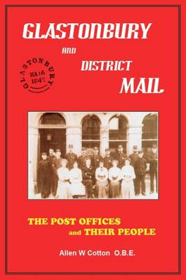 Glastonbury and District Mail: The Post Offices and Their People (Hardback)
