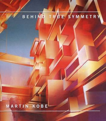 Martin Kobe: Behind True Symmetry (Hardback)