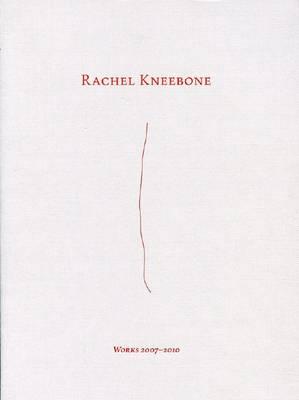 Rachel Kneebone - Works 2007 - 2010 (Paperback)