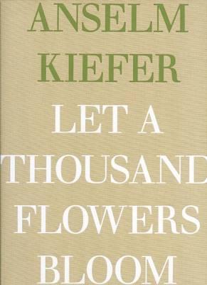 Anselm Kiefer - Let a Thousand Flowers Bloom (Hardback)