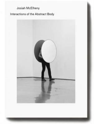 Josiah MC Elheny - Interactions of the Abstract Body (Paperback)
