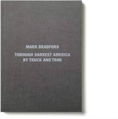 Mark Bradford - Through Darkest America by Truck and Tank (Hardback)
