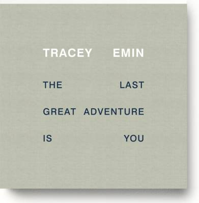 Tracey Emin - the Last Great Adventure is You (Hardback)