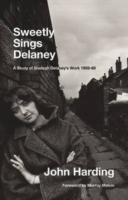 Sweetly Sings Delaney: A Study of Shelagh Delaney's Work 1958-68 (Paperback)