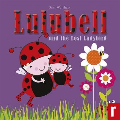 Lulubell Ladybird and the Lost Ladybird - Lulubell Ladybird 2 (Paperback)