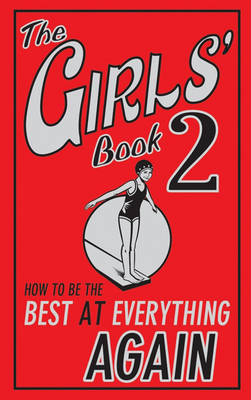 The Girls' Book 2: How to be the Best at Everything Again (Hardback)
