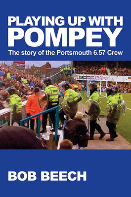 Playing Up with Pompey: The Story of the Portsmouth 6.57 Crew (Hardback)