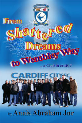 From Shattered Dreams to Wembley Way: A Club in Crisis? (Paperback)