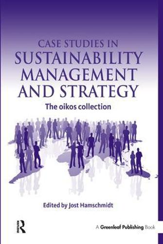 Case Studies in Sustainability Management and Strategy: The oikos collection (Hardback)