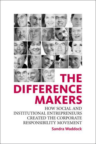The Difference Makers: How Social and Institutional Entrepreneurs Created the Corporate Responsibility Movement (Paperback)