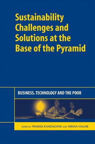 Sustainability Challenges and Solutions at the Base of the Pyramid: Business, Technology and the Poor (Hardback)