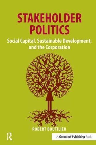 Stakeholder Politics: Social Capital, Sustainable Development, and the Corporation (Hardback)