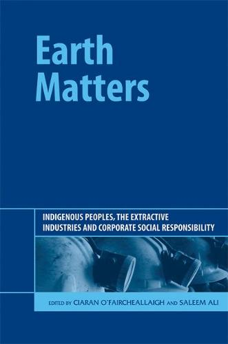 Earth Matters: Indigenous Peoples, the Extractive Industries and Corporate Social Responsibility (Hardback)