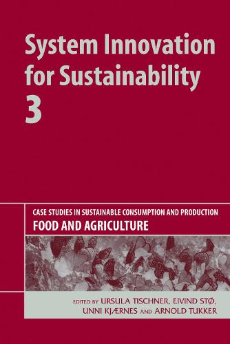 System Innovation for Sustainability 3: Case Studies in Sustainable Consumption and Production - Food and Agriculture (Hardback)