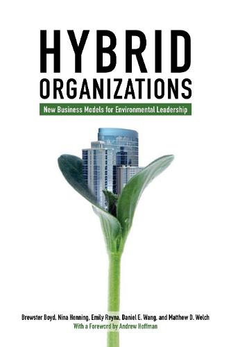 Hybrid Organizations: New Business Models for Environmental Leadership (Paperback)