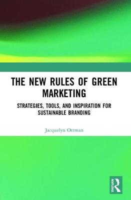 The New Rules of Green Marketing: Strategies, Tools, and Inspiration for Sustainable Branding (Paperback)