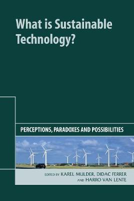 What is Sustainable Technology?: Perceptions, Paradoxes and Possibilities (Hardback)