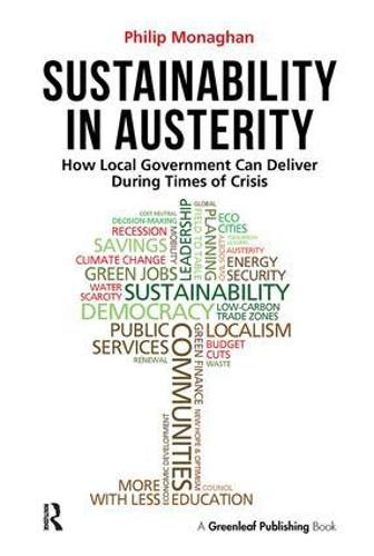 Sustainability in Austerity: How Local Government Can Deliver During Times of Crisis (Paperback)