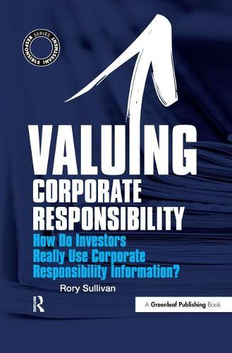 Valuing Corporate Responsibility: How Do Investors Really Use Corporate Responsibility Information? - The Responsible Investment Series (Hardback)