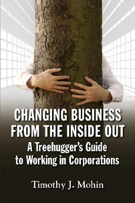 Changing Business from the Inside Out: A Treehugger's Guide to Working in Corporations (Paperback)