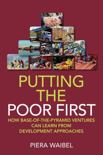 Putting the Poor First: How Base-of-the-Pyramid Ventures Can Learn from Development Approaches (Hardback)