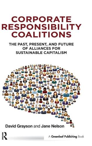 Corporate Responsibility Coalitions: The Past, Present, and Future of Alliances for Sustainable Capitalism (Hardback)