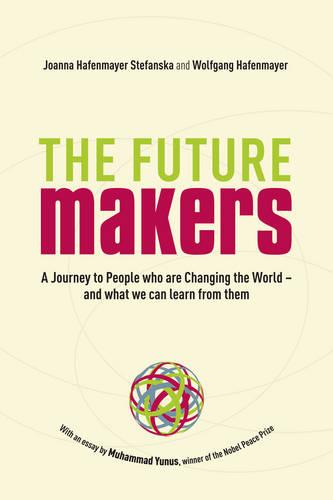The Future Makers: A Journey to People who are Changing the World - and What We Can Learn from Them (Paperback)