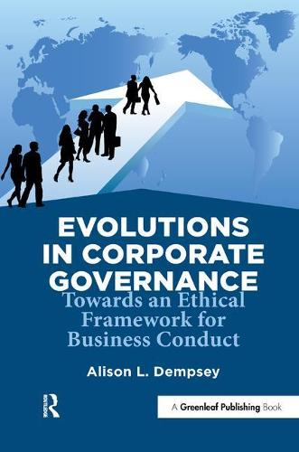 Evolutions in Corporate Governance: Towards an Ethical Framework for Business Conduct (Hardback)