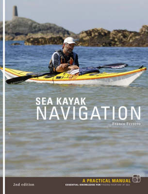 Sea Kayak Navigation: A Practical Manual, Essential Knowledge for Finding Your Way at Sea (Paperback)