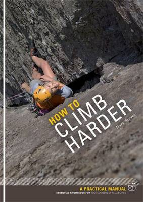 How to Climb Harder: A Practical Manual, Essential Knowledge for Rock Climbers of All Abilities (Paperback)
